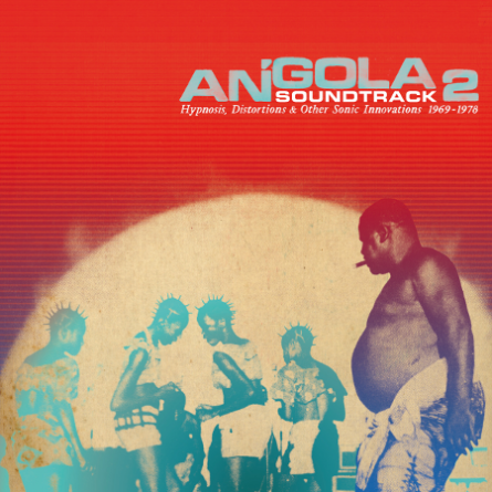 Angola Soundtrack 2 - Hypnosis, Distortion & Other Innovations 1969-1978