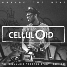 Change The Beat: The Celluloid Records Story 1979-1987
